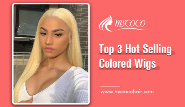 Top 3 Hot Selling Colored Wigs