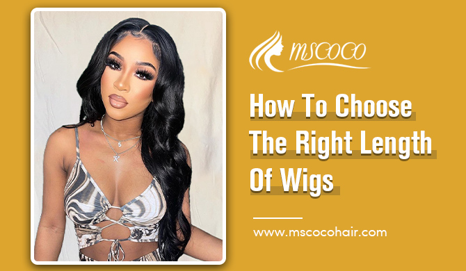 How To Choose The Right Length Of Wigs